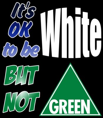 It's OK To Be White But Not Green
